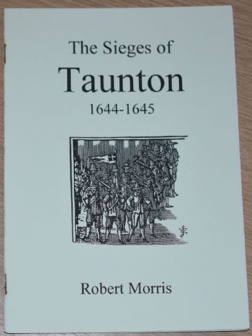 The Sieges of Taunton 1644-1645, by Robert Morris
